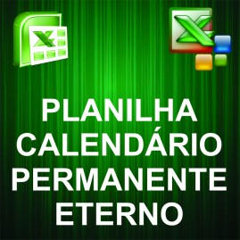 Planilha Calendário Permanente / 2012, 2013, 2014... 2080, 2081, etc.